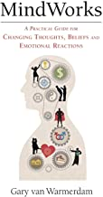 MindWorks: A Practical Guide for Changing Thoughts Beliefs, and Emotional Reactions