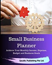 Small Business Planner: Achieve Your Monthly Income, Expense, Budget and Business Goals