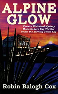 Alpine Glow: Western Historical Mystery Meets Modern Day Thriller Under the Burning Texas Sky (Volume 1)