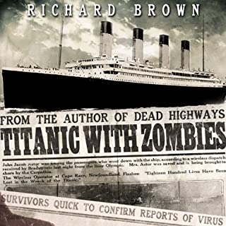 Titanic with ZOMBIES                   By:                                                                                                                                 Richard Brown                               Narrated by:                                                                                                                                 Simon Whistler                      Length: 4 hrs and 6 mins     3 ratings     Overall 3.7