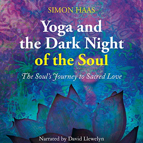 Yoga and the Dark Night of the Soul Audiobook By Simon Haas cover art