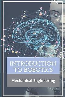 Introduction To Robotics: Mechanical Engineering: Robotic Mechanics