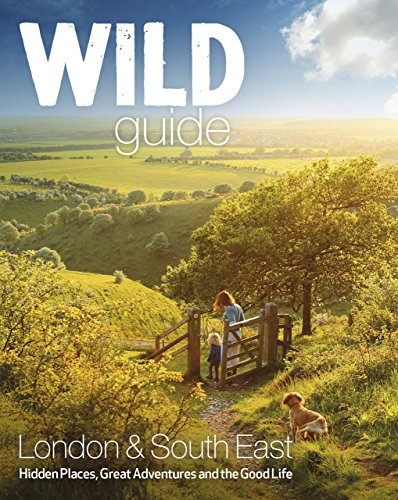 Start, D: Wild Guide - Southern and Eastern England: Norfolk to New Forest, Cotswolds to Kent (Including London)