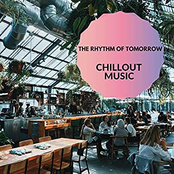 The Rhythm Of Tomorrow - Chillout Music