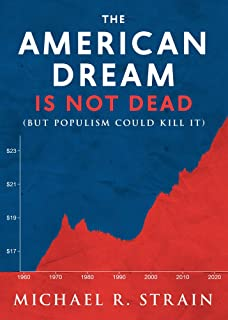 The American Dream Is Not Dead: (But Populism Could Kill It)
