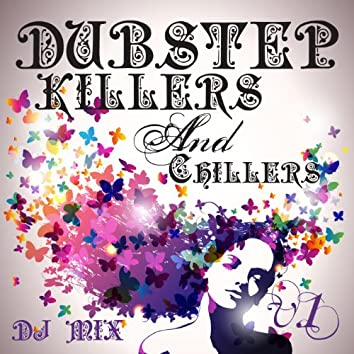 Dubstep Killers & Chillers V.1 Best of Top Electronic Dance Hits, Dub Brostep, Electrostep, Reggae Psystep, Chillstep, Rave Music
