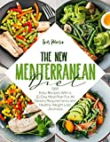 The New Mediterranean Diet Cookbook : 500+ Easy Recipes with a 21-Day Meal Plan for All Dietary Requirements Life and Healthy Weight Loss Journeys