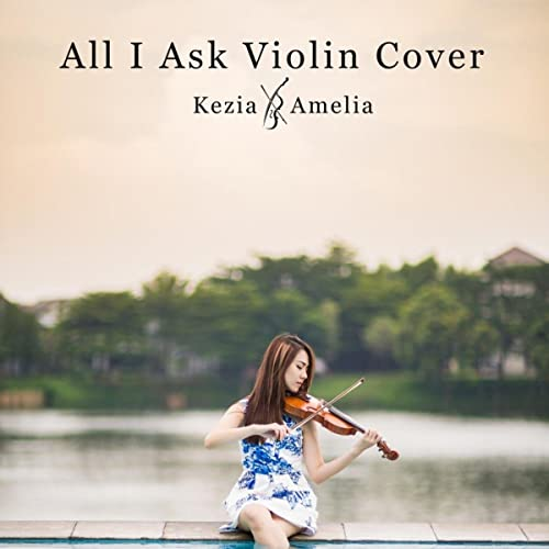 All I Ask (Violin Cover) by Kezia Amelia on Amazon Music