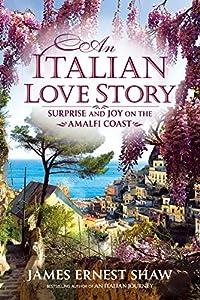 An Italian Love Story: Surprise and Joy on the Amalfi Coast (Italian Journeys Book 2)