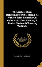 The Architectural Refinements Of St. Mark's At Venice, With Remarks On Other Churches Showing A Similar System Of Leaning Verticals