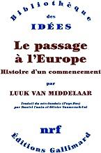 Le passage à l'Europe. Histoire d'un commencement (Bibliothèque des Idées) (French Edition)