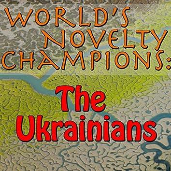 World's Novelty Champions: The Ukrainians