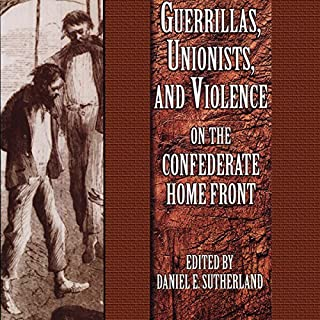Guerrillas, Unionists, and Violence on the Confederate Home Front audiobook cover art