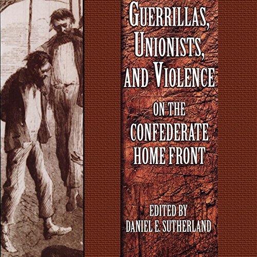 Guerrillas, Unionists, and Violence on the Confederate Home Front cover art