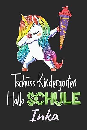 Tschüss Kindergarten - Hallo Schule - Inka: Individuelles personalisiertes Mädchen Namen blanko Regenbogen Dabbing Einhorn Notizbuch. Liniert leere ... Schulsachen / Erster Schultag Grundschule.