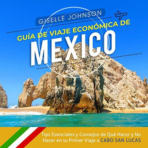 Guía de Viaje económica de México [Economic Travel Guide for Mexico] audiobook cover art