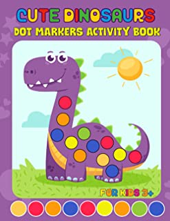 Cute Dinosaurs Dot Markers Activity Book for Kids: Big Dots | Do A Dot Page a day | Dot Coloring Books For Toddlers | Pain...