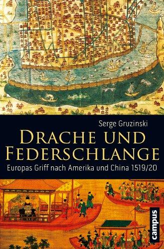 Drache und Federschlange: Europas Griff nach Amerika und China 1519/20