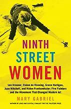 Ninth Street Women: Lee Krasner, Elaine de Kooning, Grace Hartigan, Joan Mitchell, and Helen Frankenthaler: Five Painters ...