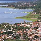 One Hundred & One Beautiful Small Towns in Mexico (101 Beautiful Small Towns) by Guillermo Garcia-Oropeza (2008-03-25)
