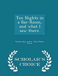 Ten Nights in a Bar-Room, and What I Saw There. - Scholar's Choice Edition