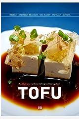 Tofu cuisiner sans viandes avec les protéines végétales: Mariné, pané, frit, donner du goût au tofu avec des recettes simples pour séduire vos amis et apprécier un repas végétarien Broché