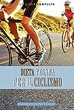 Dieta Vegana per il Ciclismo: Come realizzare una perfetta dieta vegana per aumentare le tue capacità ciclistiche. (dieta vegana)