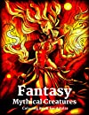 Fantasy Mythical Creatures Coloring Book for Adults: Fantasy Mythical Creatures Unique Designs, Features 50 Original Designs With Beautiful Witches, Angels, Warriors, Samurai, Godzilla, Fairies, Castles, Dragon....Much More.