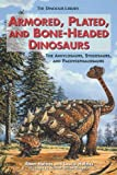Armored, Plated, and Bone-Headed Dinosaurs: The Ankylosaurs, Stegosaurs, and Pachycephalosaurs (The Dinosaur Library)