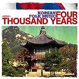 Korean Folk Music: Four Thousand Years (Digitally Remastered)