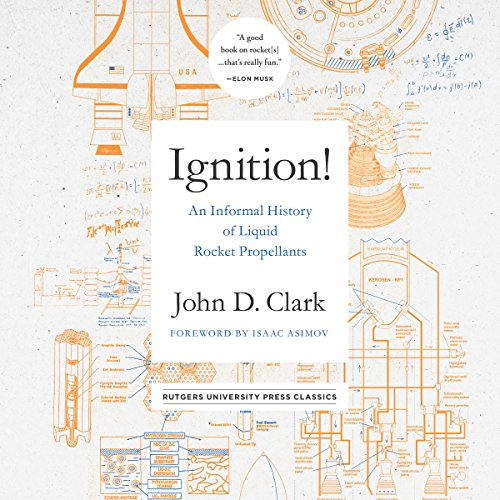 Ignition!     An Informal History of Liquid Rocket Propellants               Auteur(s):                                                                                                                                 John Drury Clark,                                                                                        Isaac Asimov - foreward                               Narrateur(s):                                                                                                                                 Jonathan Todd Ross                      Durée: 9 h et 19 min     5 évaluations     Au global 4,4
