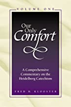 Our Only Comfort : A Comprehensive Commentary on the Heidelberg Catechism(2 Volume Set)