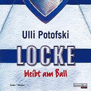 Locke bleibt am Ball                   Autor:                                                                                                                                 Ulli Potofski                               Sprecher:                                                                                                                                 Ulli Potofski,                                                                                        Ulrike von der Groeben,                                                                                        Max von der Groeben,                   und andere                 Spieldauer: 2 Std. und 34 Min.     3 Bewertungen     Gesamt 4,3