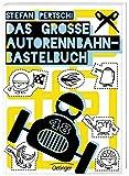 Das große Autorennbahn-Bastelbuch