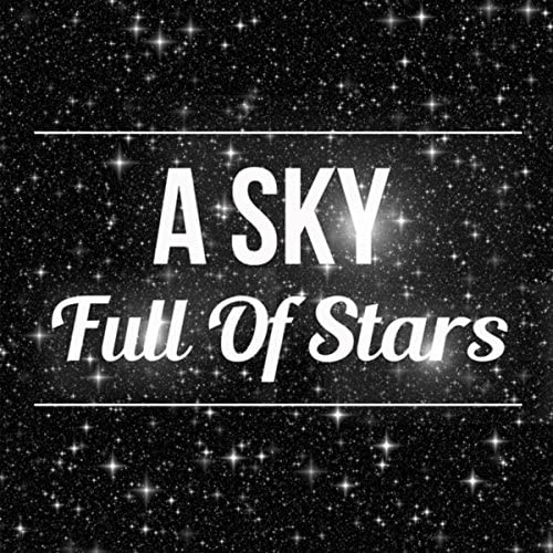 A Sky Full Of Stars, Hymn for the Weekend & Piano Pianissimo