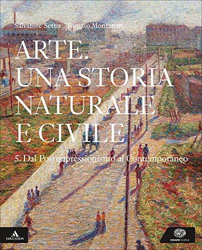 Arte. Una storia naturale e civile. Per i Licei. Con e-book. Con espansione online (Vol. 5)