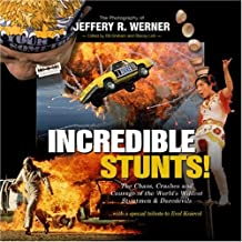 Incredible Stunts: The Chaos, Crashes, and Courage of the World's Wildest Stuntmen and Daredevils