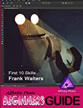 Affinity Photo Beginner's Guide: First 10 Skills To Get You Started Off Well