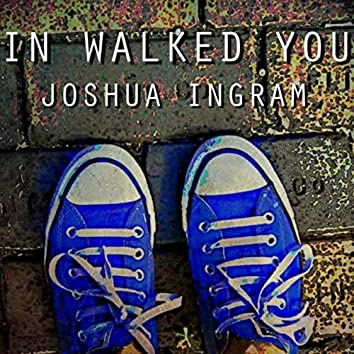 In Walked You