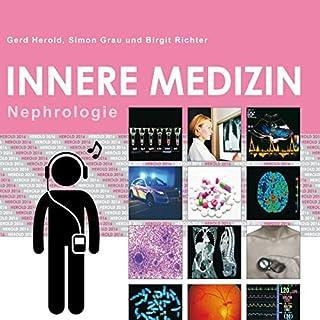 Herold Innere Medizin 2016: Nephrologie                   Autor:                                                                                                                                 Gerd Herold                               Sprecher:                                                                                                                                 Birgit Richter                      Spieldauer: 8 Std. und 10 Min.     20 Bewertungen     Gesamt 3,8