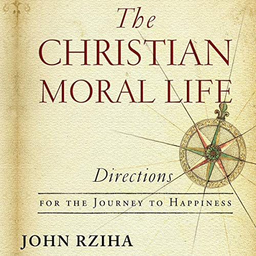 The Christian Moral Life: Directions for the Journey to Happiness cover art