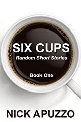 SIX CUPS Random Short Stories Book One Kindle Edition