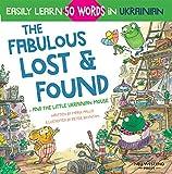 The Fabulous Lost & Found and the little Ukrainian mouse: heartwarming & fun bilingual English Ukrainian book for kids to learn 50 Ukrainian words (English Edition)