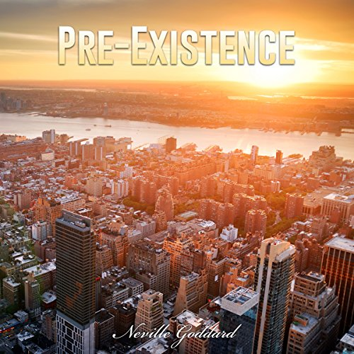 Pre-Existence                   By:                                                                                                                                 Neville Goddard                               Narrated by:                                                                                                                                 John Marino                      Length: 39 mins     Not rated yet     Overall 0.0