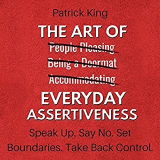 The Art of Everyday Assertiveness: Speak Up. Say No. Set Boundaries. Take Back Control. audiobook cover art