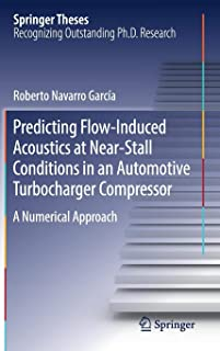 Predicting Flow-Induced Acoustics at Near-Stall Conditions in an Automotive Turbocharger Compressor: A Numerical Approach (Springer Theses)