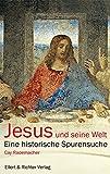 Jesus und seine Welt: Eine historische Spurensuche - Cay Rademacher