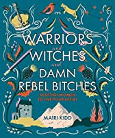 Warriors and Witches and Damn Rebel Bitches: Scottish Women to Live Your Life by