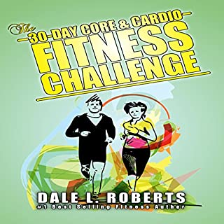 The 30-Day Core & Cardio Fitness Challenge                   By:                                                                                                                                 Dale L. Roberts                               Narrated by:                                                                                                                                 Marcus Schweiz                      Length: 44 mins     3 ratings     Overall 5.0