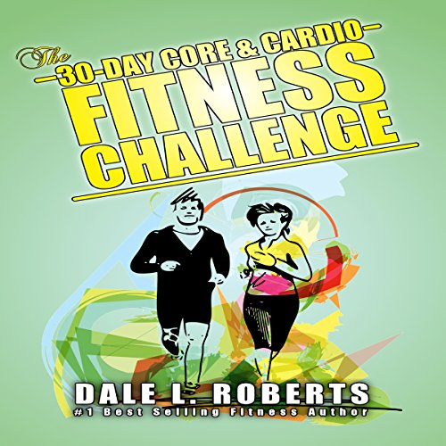 The 30-Day Core & Cardio Fitness Challenge Audiobook By Dale L. Roberts cover art